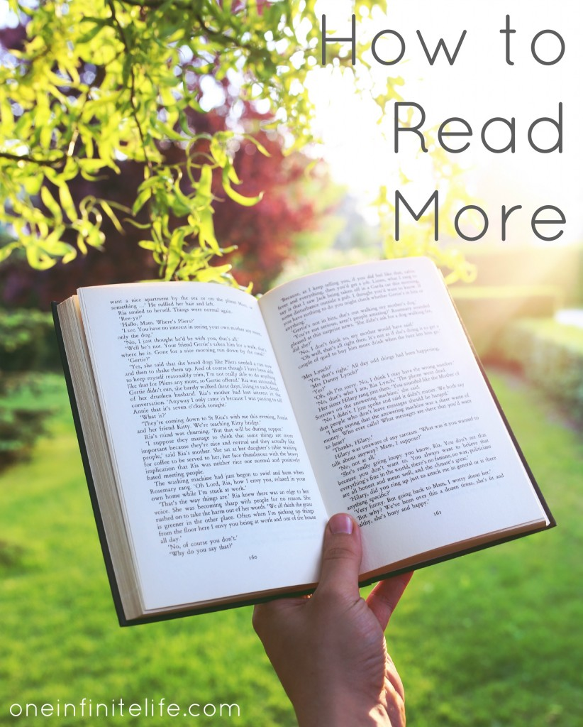 How to fit more reading into your every day life http://oneinfinitelife.com/how-to-read-more/