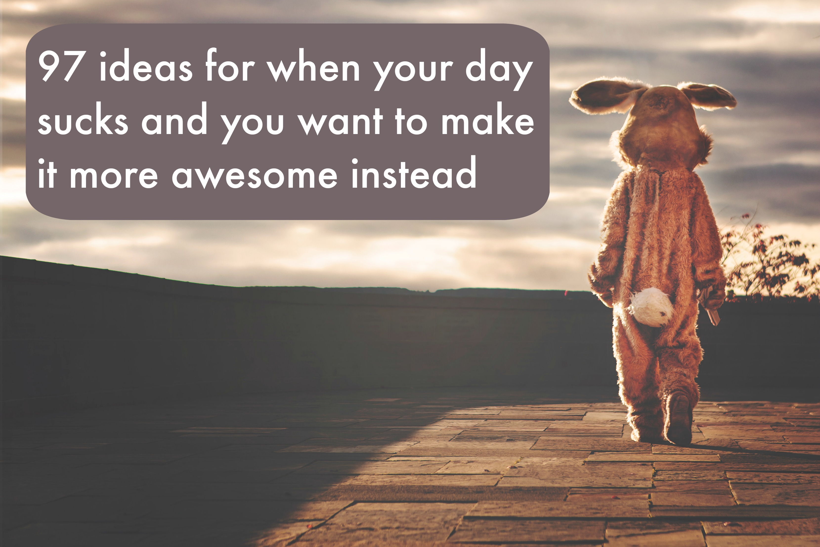 Having a bad day? Want to make it suck less and be more awesome instead? Read this: http://oneinfinitelife.com/ideas-for-when-your-day-sucks/