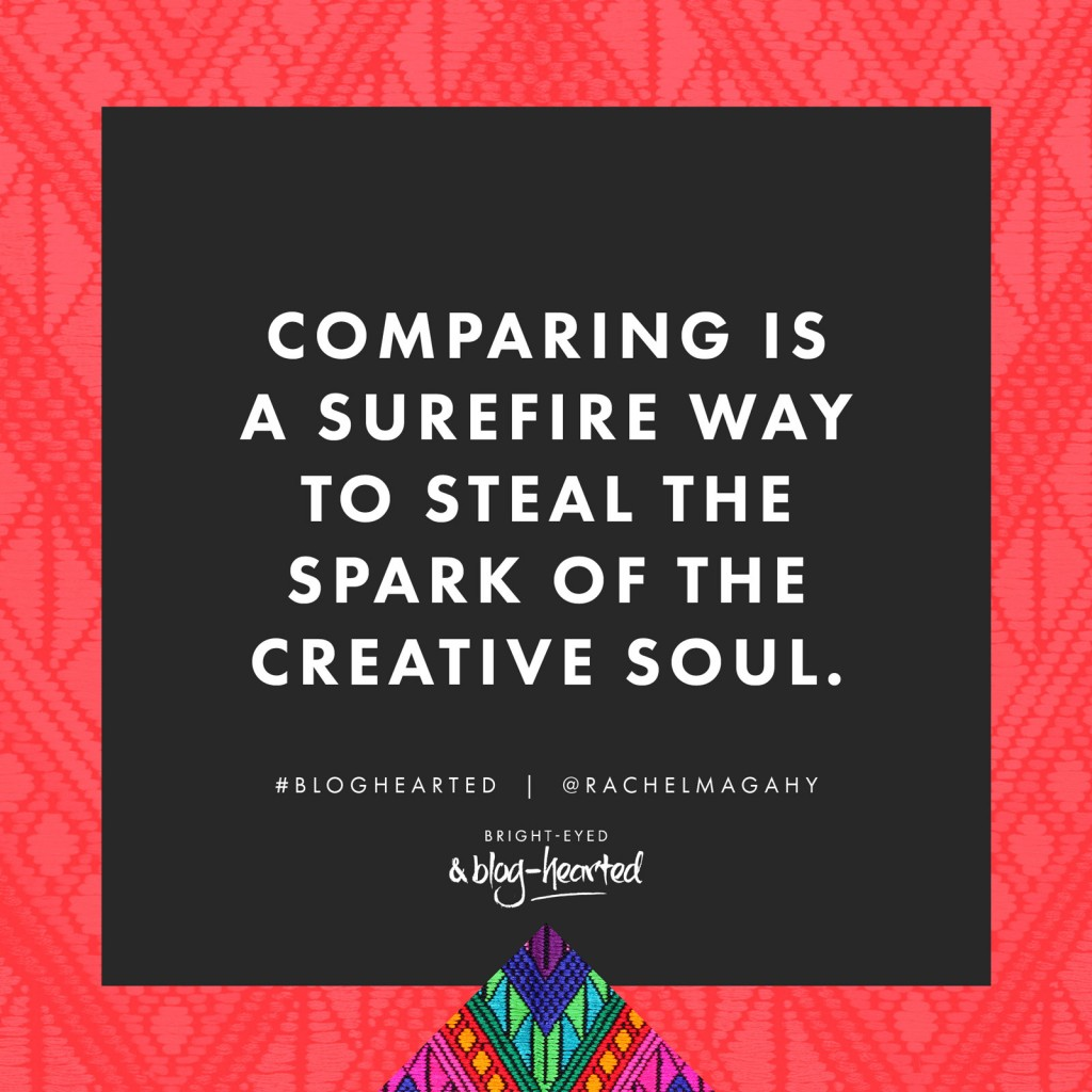 Comparing is a surefire what to steal the spark of the creative soul - Rachel Macdonald. Find out more about the game-changing blogging course Bright-Eyed and Blog-Hearted here: http://oneinfinitelife.com/bright-eyed-and-blog-hearted/