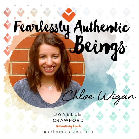 Fearlessly Authentic Beings: Chloe Wigan http://anurturedbalance.com/fearlessly-authentic-beings-chloe-wigan-2/