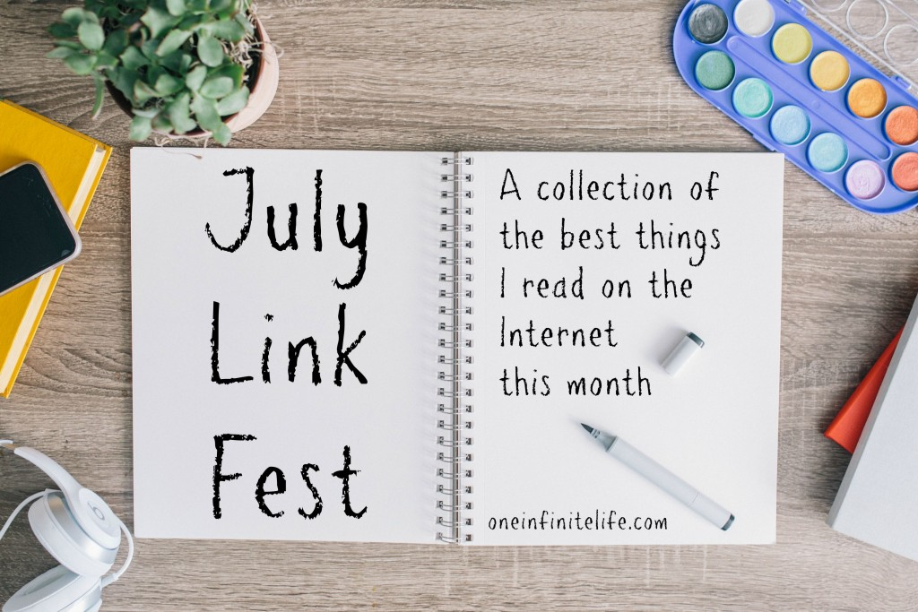 A collection of the best things I read on the Internet this month http://oneinfinitelife.com/july-link-fest/