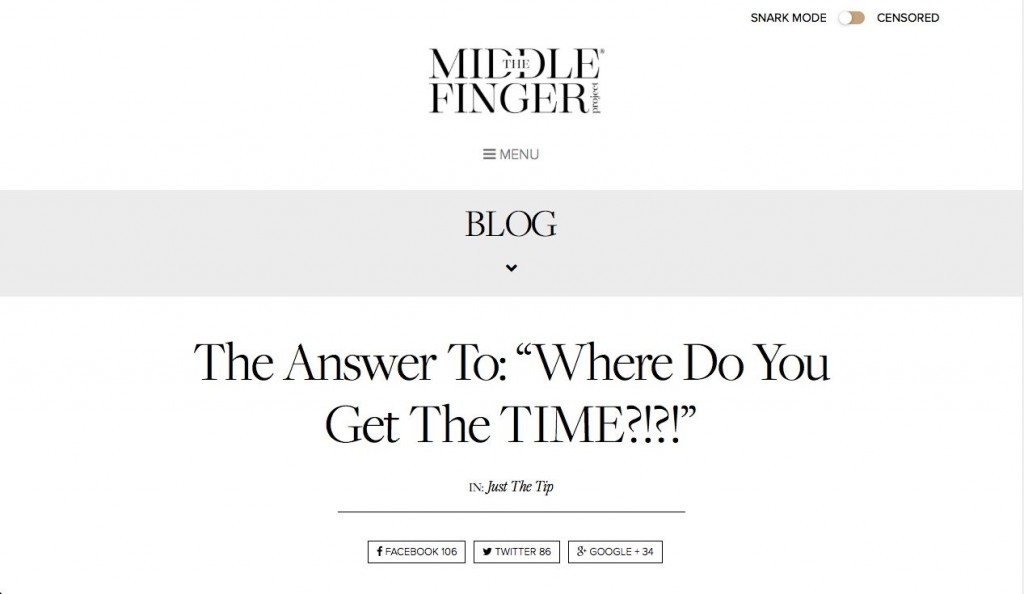 "The Answer To: ""Where Do You Get The TIME?!?!"" By Ash Ambirge of The Middle Finger Project http://www.themiddlefingerproject.org/the-answer-to-where-do-you-get-the-time/"