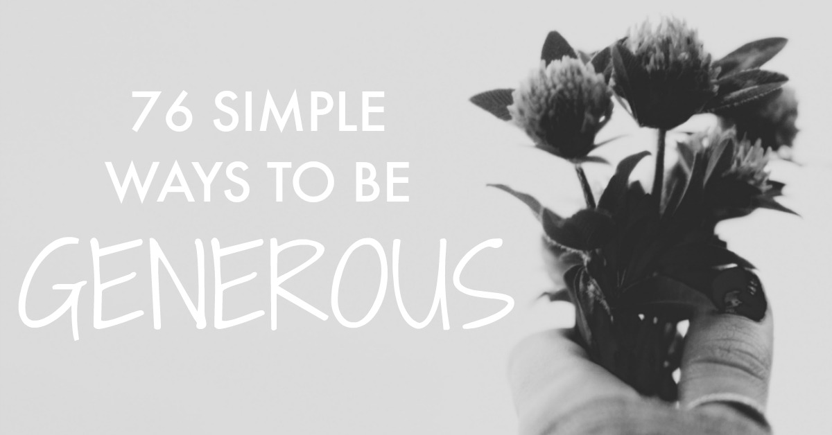 Want to kickstart a ripple effect of generosity in your life? Start with these 76 simple ways to be generous http://oneinfinitelife.com/simple-ways-to-be-generous/