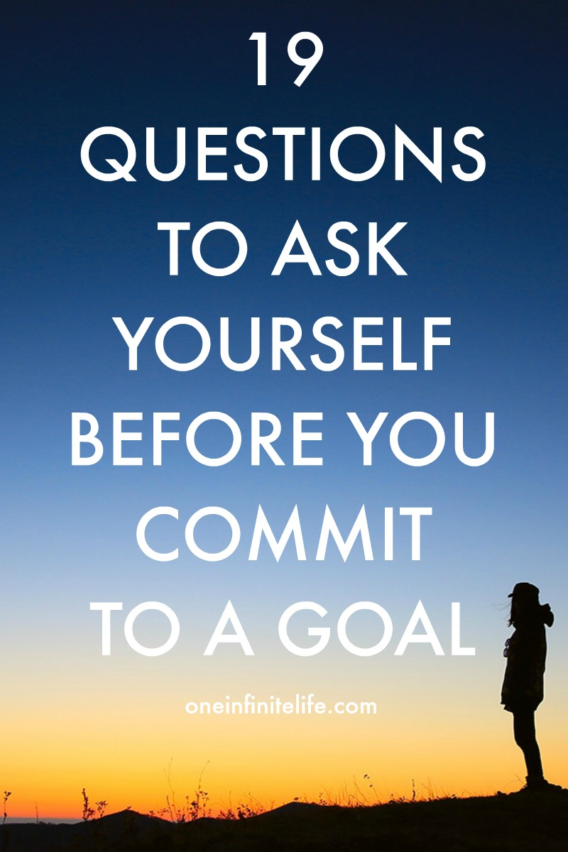 Ready to commit to a goal? Ask yourself these 19 questions first http://oneinfinitelife.com/commit-to-a-goal/