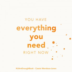 You already have everything you need right now — Cassie Mendoza-Jones https://oneinfinitelife.com/you-are-enough-by-cassie-mendoza-jones