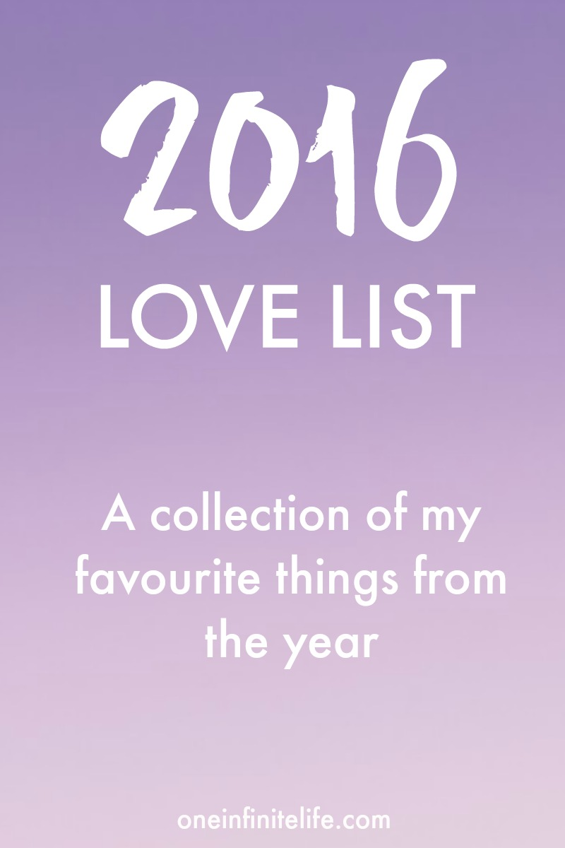 2016 Love List: A collection of my favourite things from this year. From my favourite books and tv shows, to my favourite chai, here's everything I love this year >>> https://oneinfinitelife.com/2016-love-list/