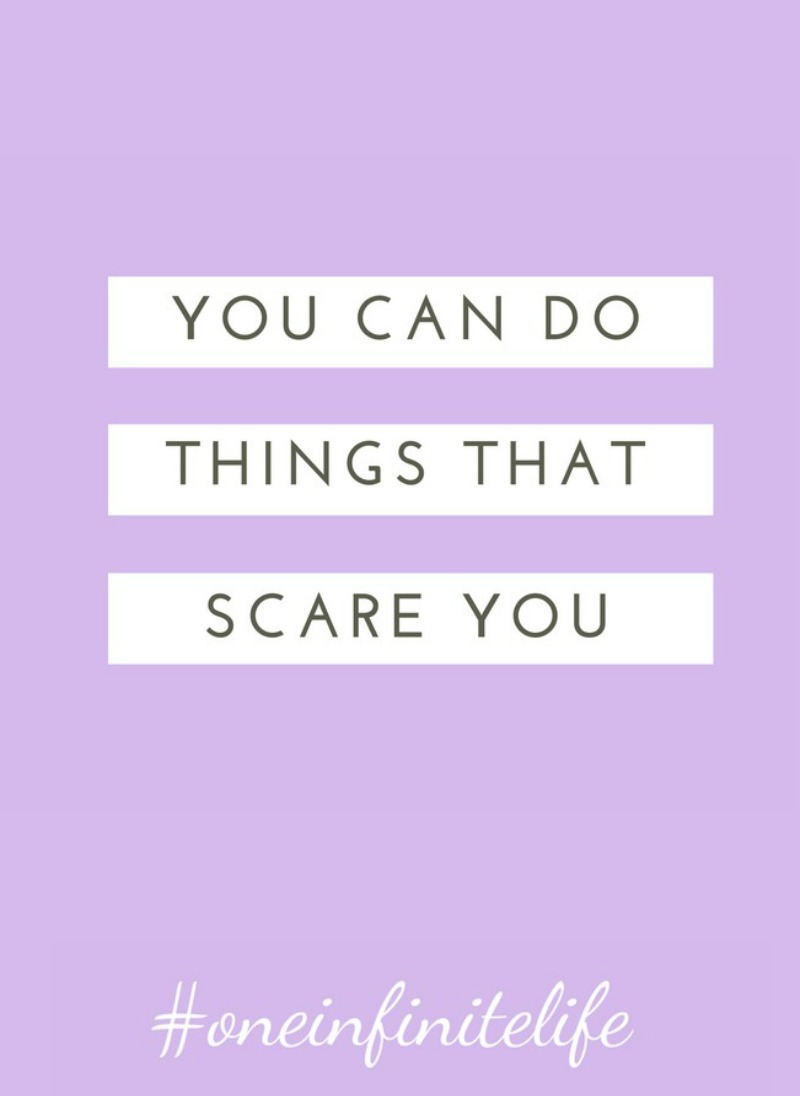 You can do things that scare you... https://oneinfinitelife.com/you-can-do-things-that-scare-you/ ‎