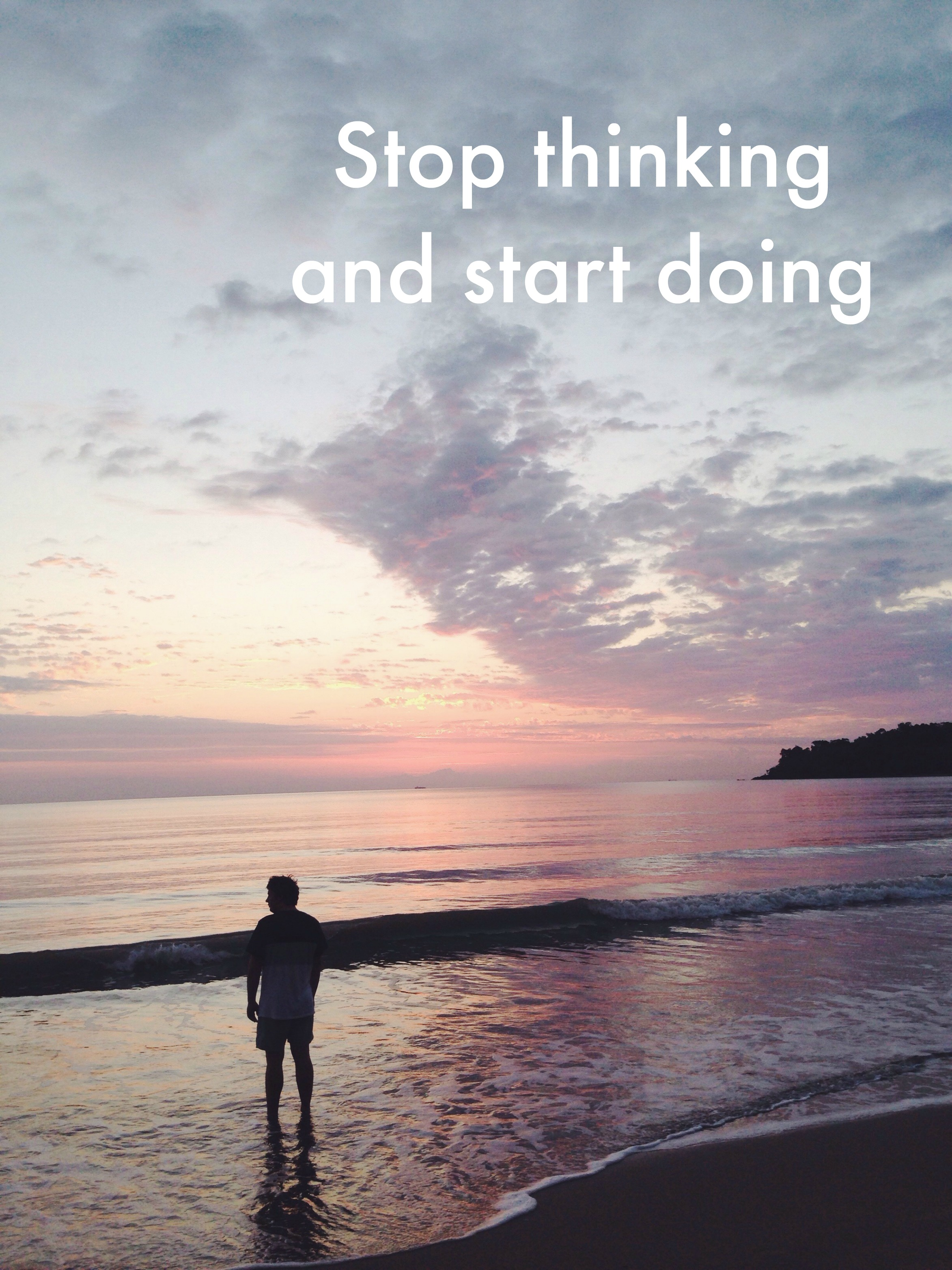 Stop (over)thinking. Start doing.