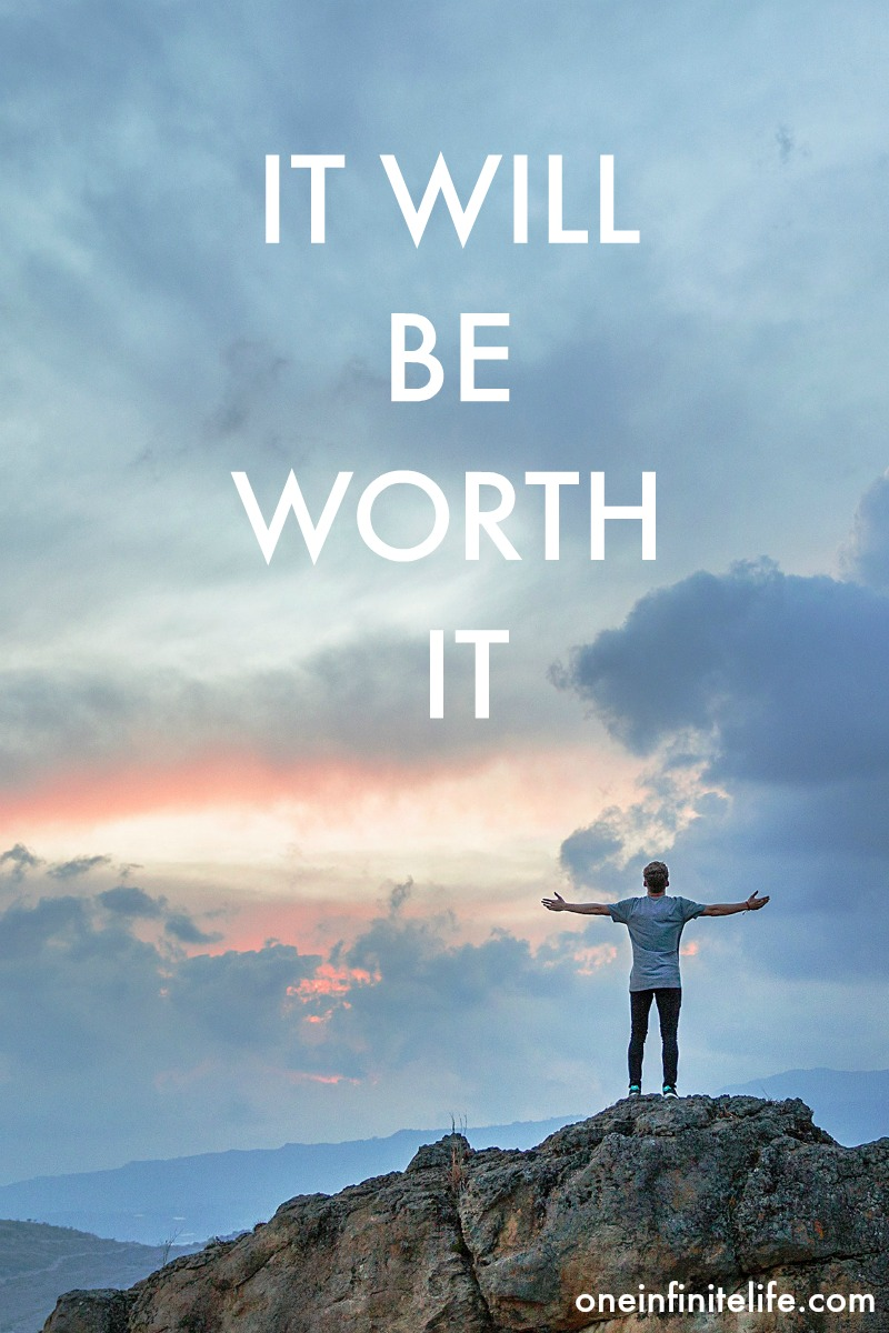 Keep going and keep persevering... because it will be worth it https://oneinfinitelife.com/it-will-be-worth-it/