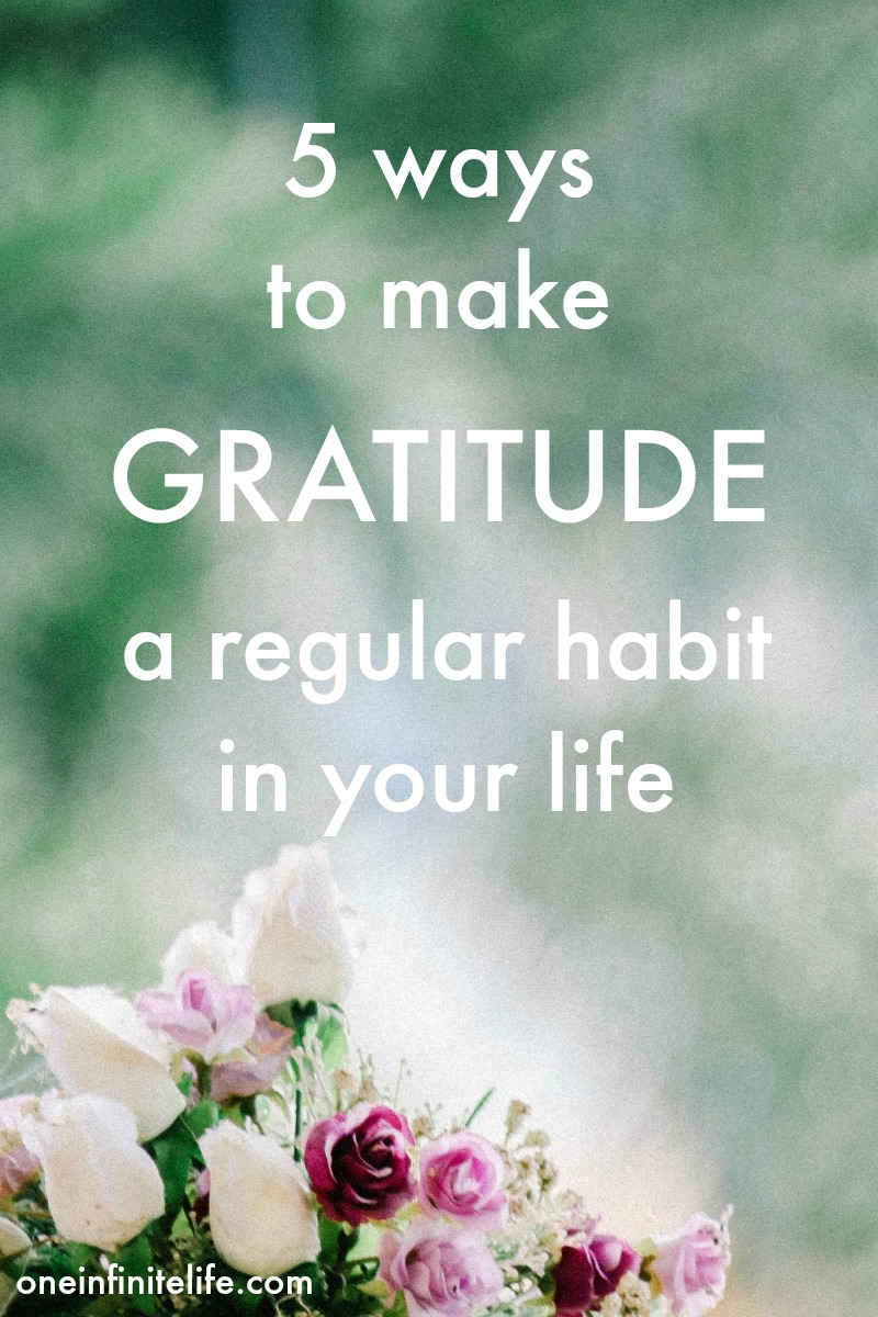 Struggling to make gratitude a regular habit in your life? Here are 5 tips to help you... https://oneinfinitelife.com/make-gratitude-a-regular-habit/