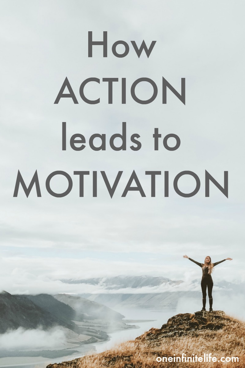 How action leads to motivation https://oneinfinitelife.com/how-do-you-stay-motivated-all-the-time/