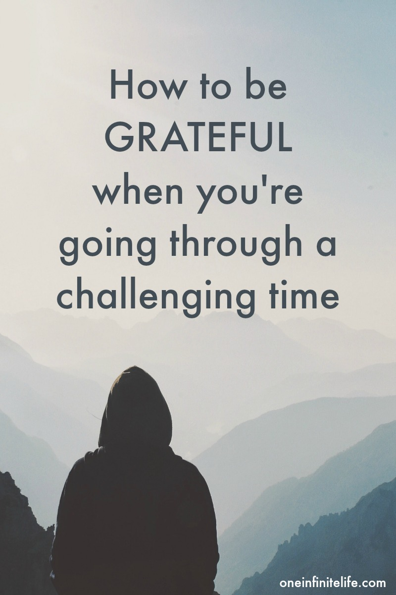 Going through a challenging time? Here's 4 things to remember when it comes to trying to be grateful...