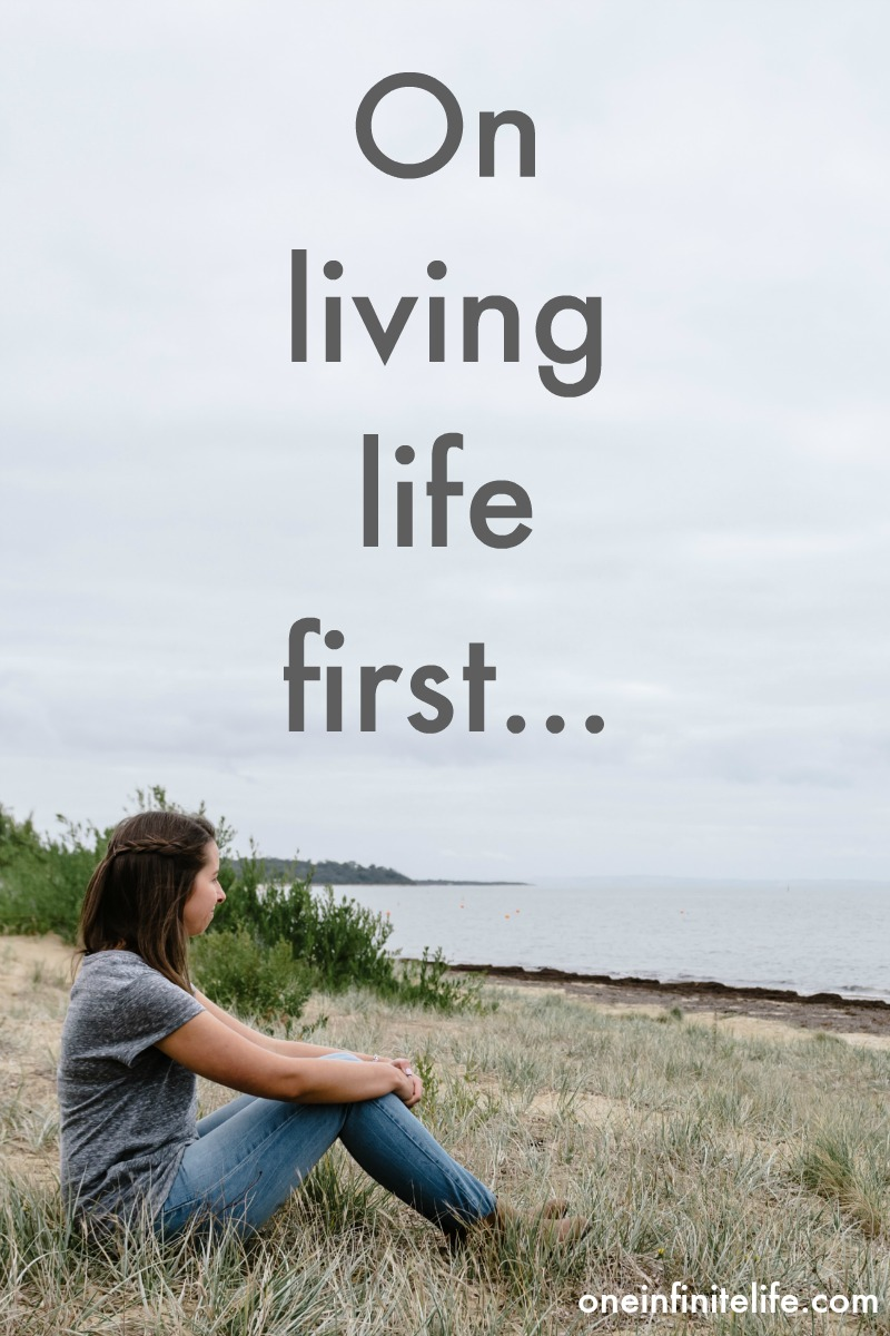 On living life first...