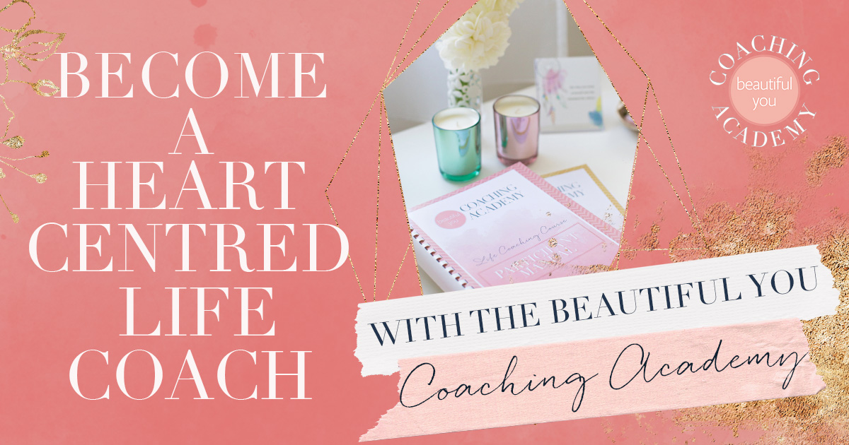 Become a heart centred life coach with the Beautiful You Coaching Academy